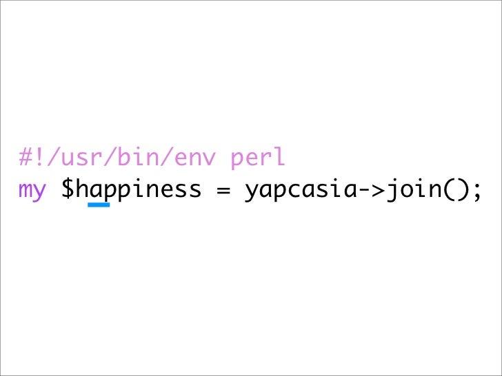 #!/usr/bin/env perl my $happiness = yapcasia->join();