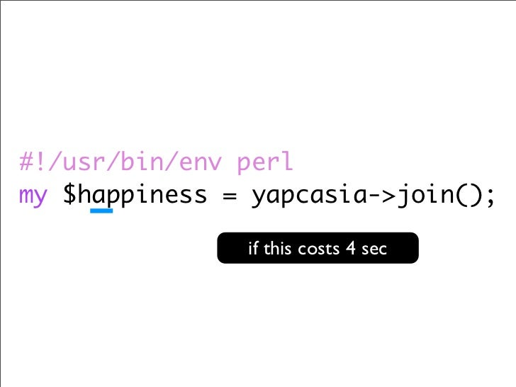 #!/usr/bin/env perl my $happiness = yapcasia->join();                 if this costs 4 sec