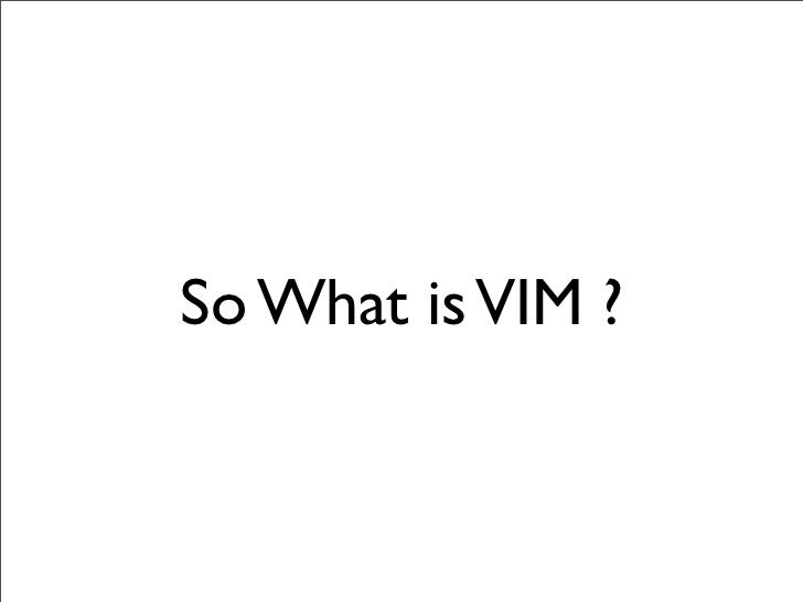 So What is VIM ?