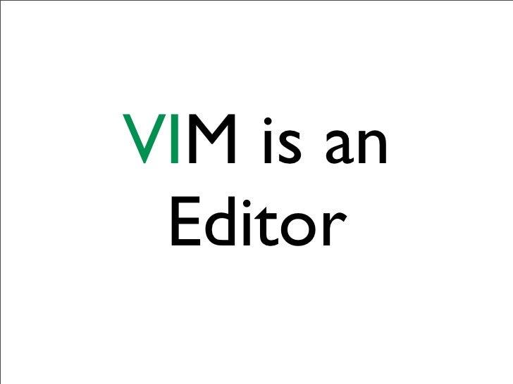 VIM is an  Editor