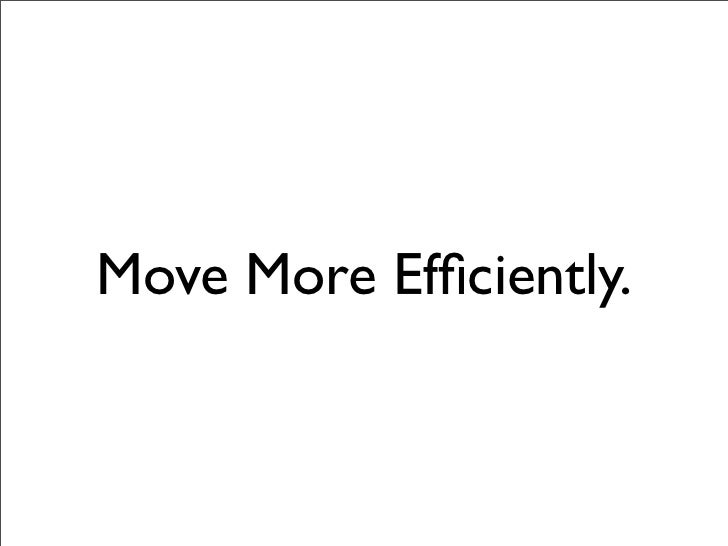 Move More Efficiently.