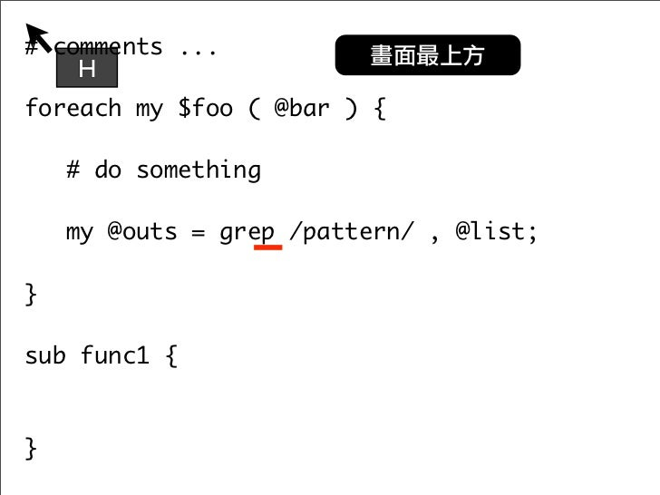 # comments ...  foreach my $foo ( @bar ) {      # do something     my @outs = grep /pattern/ , @list; 	 	 }  sub func1 {  ...