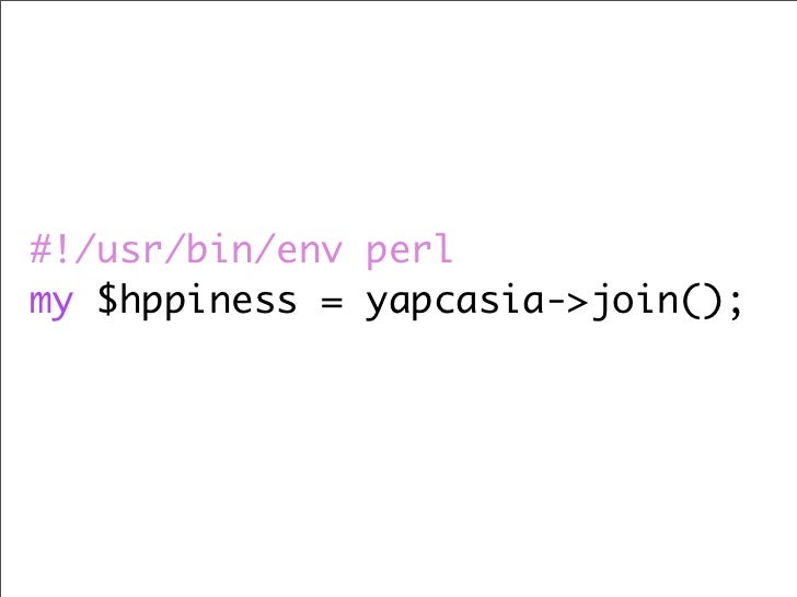#!/usr/bin/env perl my $hppiness = yapcasia->join();
