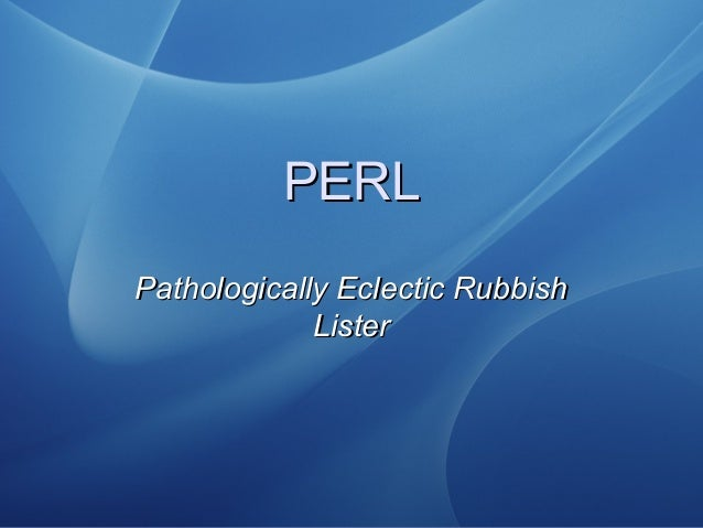 PERLPERL Pathologically Eclectic RubbishPathologically Eclectic Rubbish ListerLister