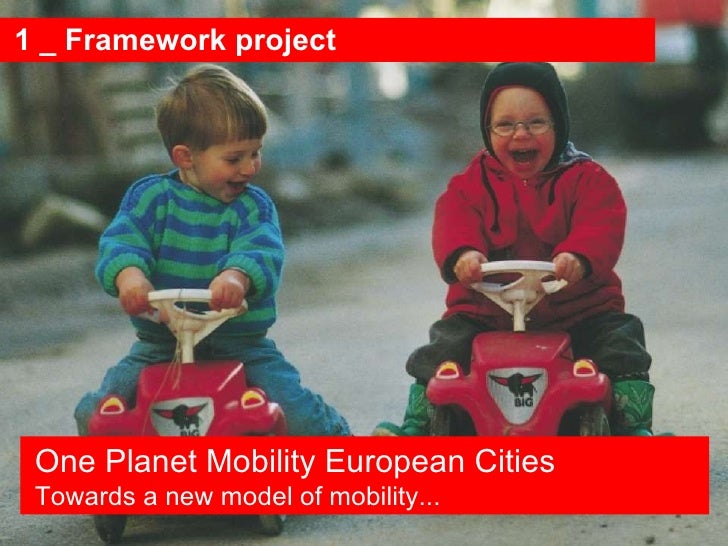 1 _ Framework project One Planet Mobility European Cities Towards a new model of mobility...