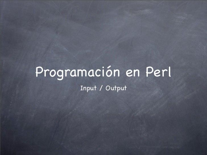 Programación en Perl      Input / Output