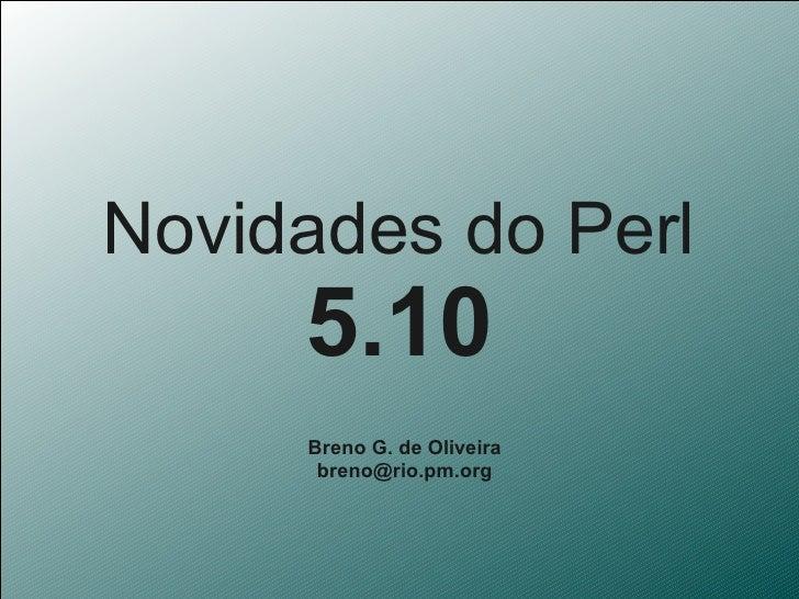 Novidades do Perl      5.10      Breno G. de Oliveira       breno@rio.pm.org