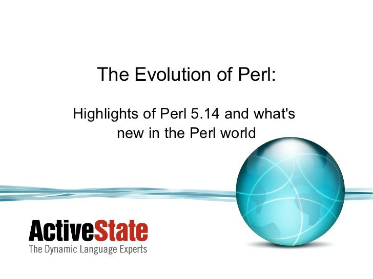 The Evolution of Perl:Highlights of Perl 5.14 and whats       new in the Perl world