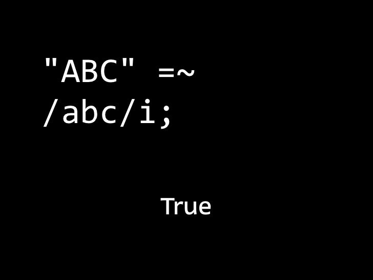 $ perl5.10.0 -‐MData::Dumper -‐Emy $x = qr/abc/; say Dumper($x)$VAR1 = qr/(?-‐xism:abc)/;          ...