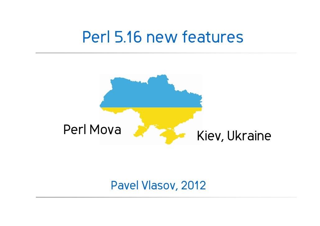 Perl 5.16 new featuresPerl Mova              Kiev, Ukraine       Pavel Vlasov, 2012