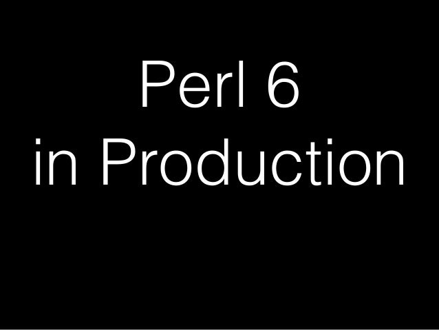 Perl 6 in Production