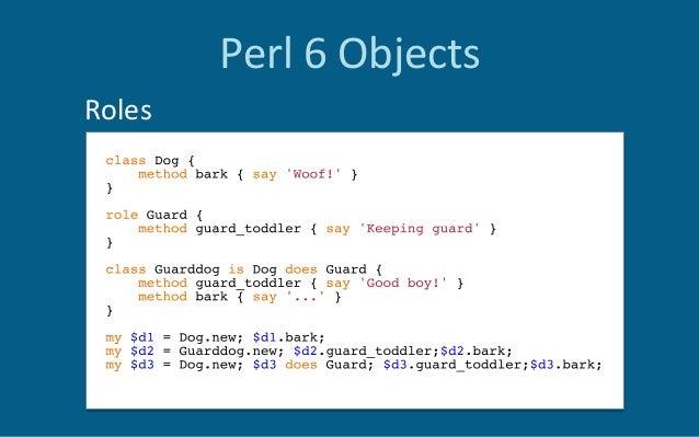 Perl6Objects •Accessorsforfree •Defaultconstructor •Inheritance •Roles(mixins) •BuiltonaMetaObjectPr...