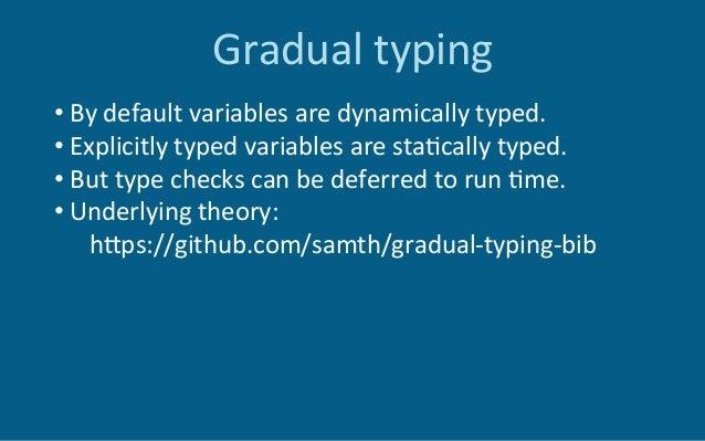 Gradualtyping:subsets •Typeconstraintcheckedatrun6me