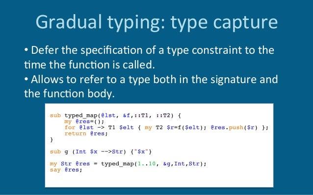 Gradualtyping:typecapture •Deferthespecifica6onofatypeconstrainttothe 6methefunc6oniscalled. •Allows...