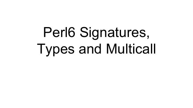 Perl6 Signatures, Types and Multicall