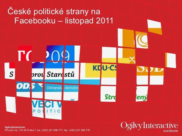 <ul><li>České politické strany na Facebooku – listopad 2011 </li></ul>OgilvyInteractive Přívozní 2a, 170 00 Praha 7, tel.:...