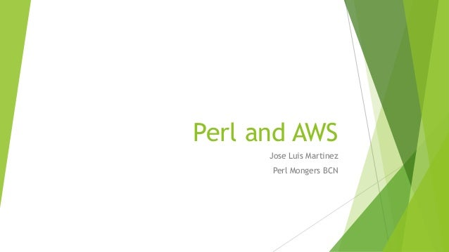 Perl and AWS Jose Luis Martinez Perl Mongers BCN