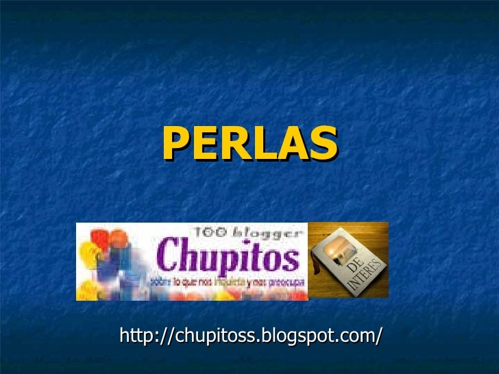 PERLAS http://chupitoss.blogspot.com/