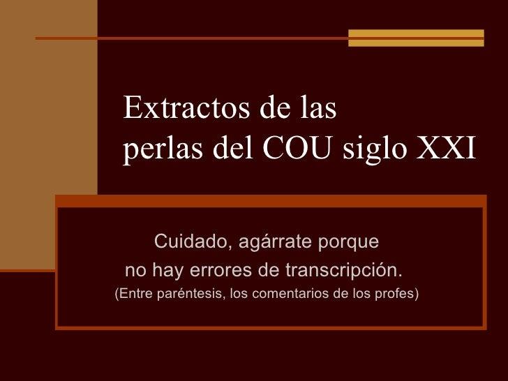 Extractos de las  perlas del COU siglo XXI Cuidado, agárrate porque no hay errores de transcripción.  (Entre paréntesis, l...