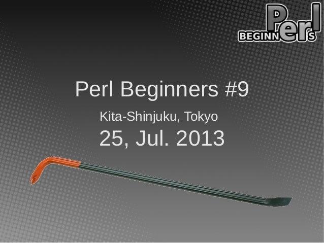 Perl Beginners #9 Kita-Shinjuku, Tokyo 25, Jul. 2013