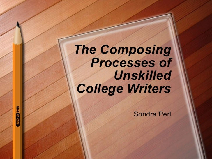 The Composing Processes of Unskilled College Writers Sondra Perl
