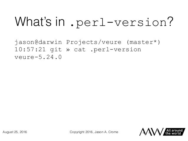 What's in .perl-version? jason@darwin Projects/veure (master*) 10:57:21 git » cat .perl-version veure-5.24.0 Copyright 201...
