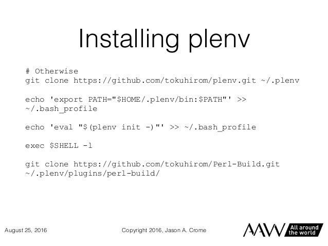 "Installing plenv # Otherwise git clone https://github.com/tokuhirom/plenv.git ~/.plenv echo 'export PATH=""$HOME/.plenv/bin..."