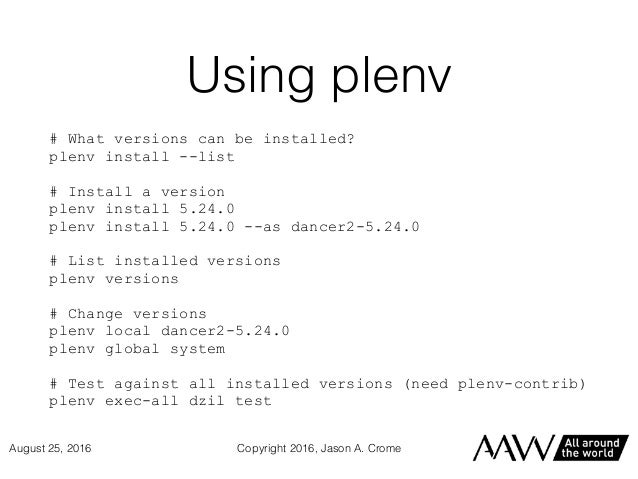 Using plenv # What versions can be installed? plenv install --list # Install a version plenv install 5.24.0 plenv install ...