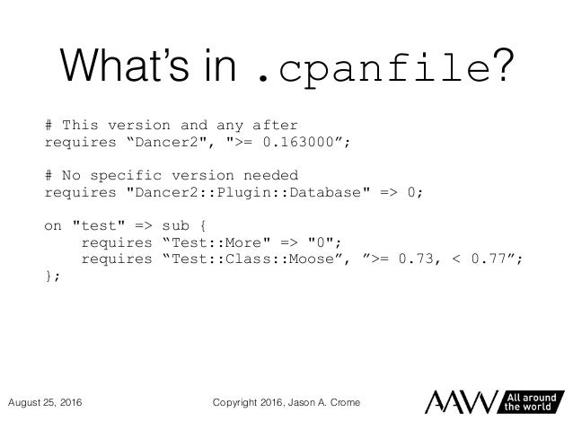 """What's in .cpanfile? # This version and any after requires """"Dancer2"""", """">= 0.163000""""; # No specific version needed requires..."""