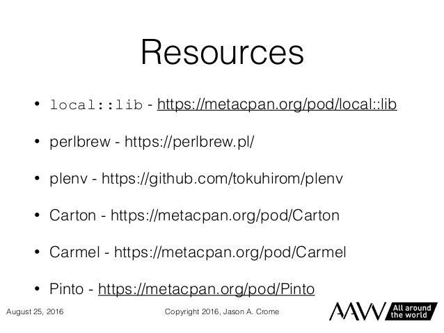 Resources • local::lib - https://metacpan.org/pod/local::lib • perlbrew - https://perlbrew.pl/ • plenv - https://github.co...
