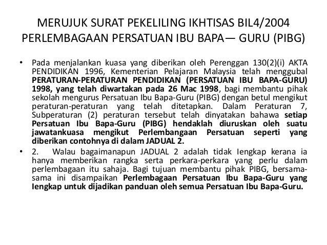 MERUJUK SURAT PEKELILING IKHTISAS BIL4/2004 PERLEMBAGAAN PERSATUAN IBU BAPA— GURU (PIBG) • Pada menjalankan kuasa yang dib...