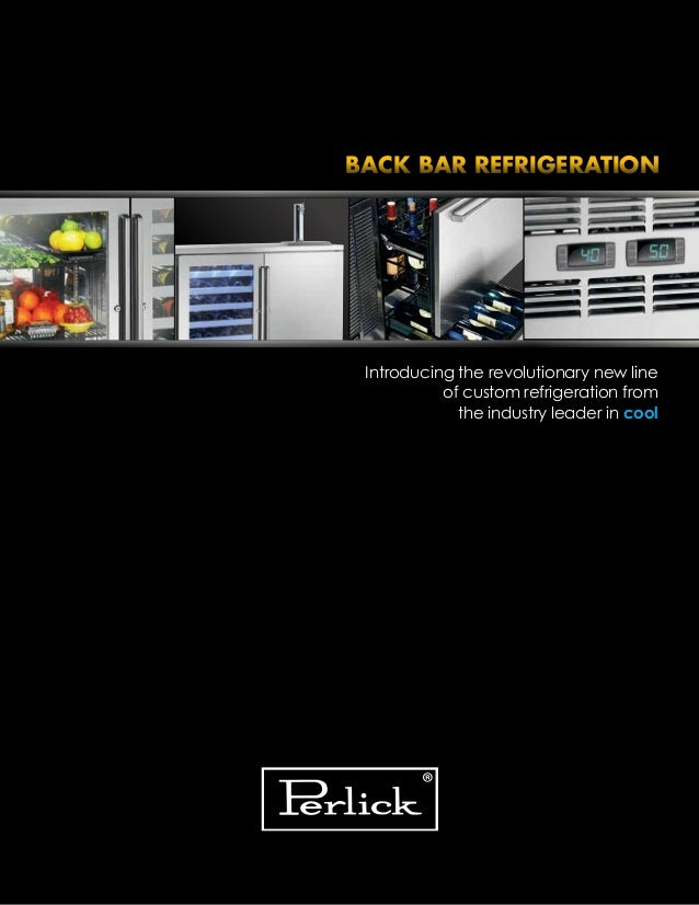 Introducing the revolutionary new line of custom refrigeration from the industry leader in cool BACK BAR REFRIGERATION
