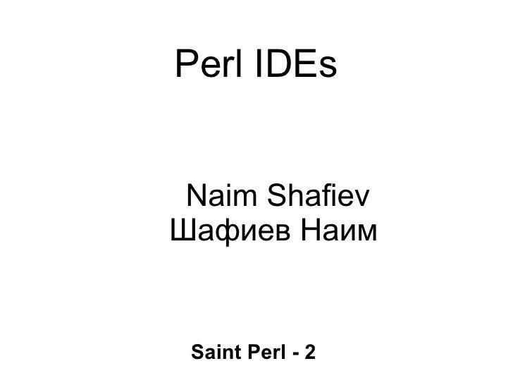 Perl IDEs Naim Shafiev Шафиев Наим Saint Perl - 2
