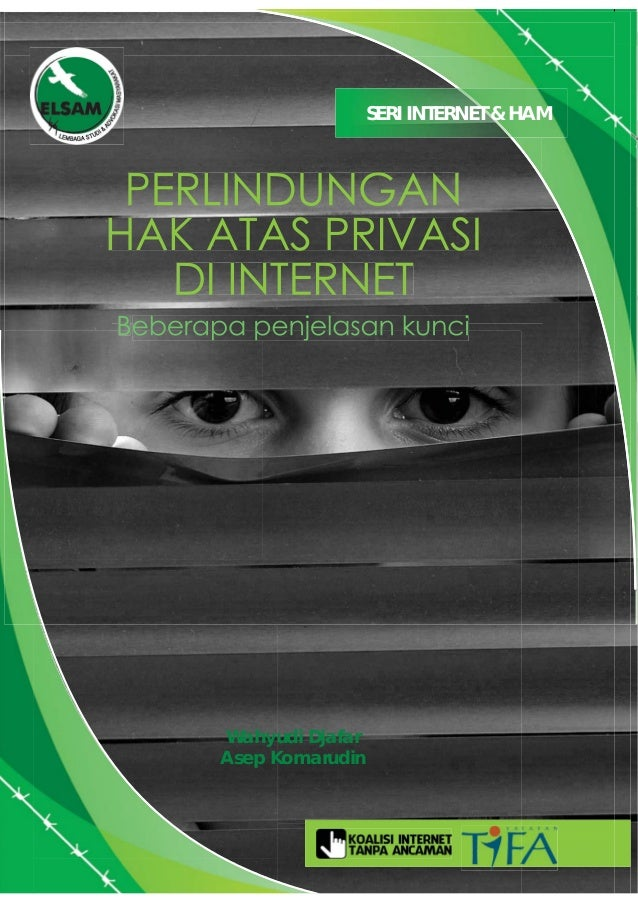 PERLINDUNGAN HAK ATAS PRIVASI DI INTERNET Beberapa penjelasan kunci SERI INTERNET & HAM Wahyudi Djafar Asep Komarudin