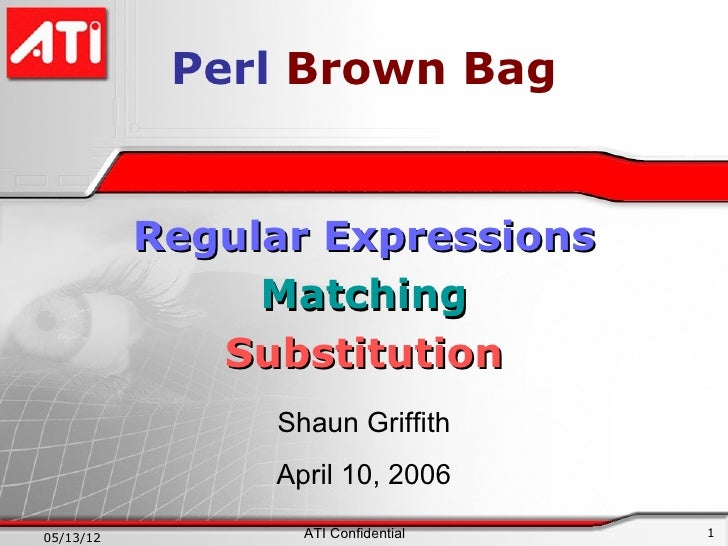 Perl Brown Bag           Regular Expressions                Matching              Substitution                Shaun Griffi...