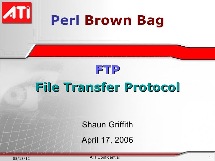 Perl Brown Bag                    FTP           File Transfer Protocol                  Shaun Griffith                  Ap...