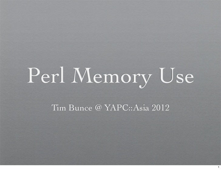 Perl Memory Use  Tim Bunce @ YAPC::Asia 2012                                1