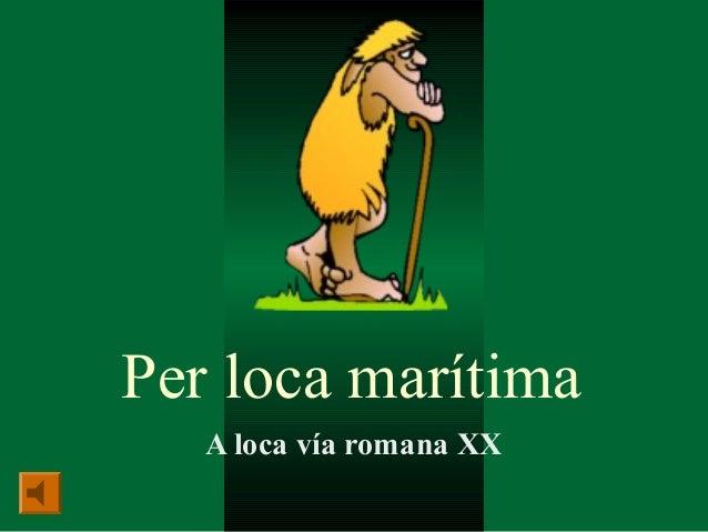 Per loca marítima   A loca vía romana XX