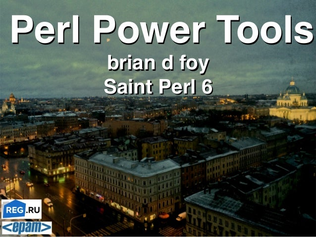 brian d foy! Saint Perl 6 Perl Power ToolsPerl Power Tools brian d foy! Saint Perl 6