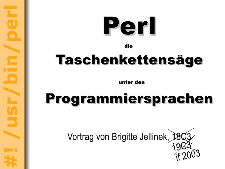Perl die  Taschenkettensäge   unter den Programmiersprachen Vortrag von Brigitte Jellinek, 18C3 19C3 if 2003