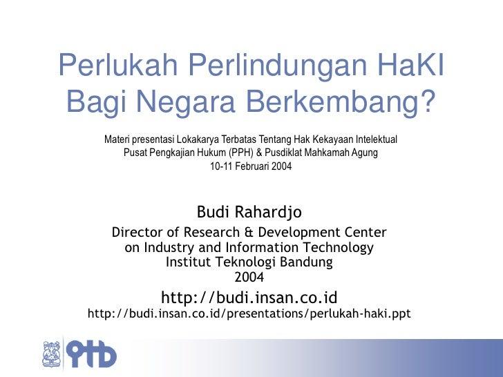 Perlukah Perlindungan HaKI Bagi Negara Berkembang?     Materi presentasi Lokakarya Terbatas Tentang Hak Kekayaan Intelektu...
