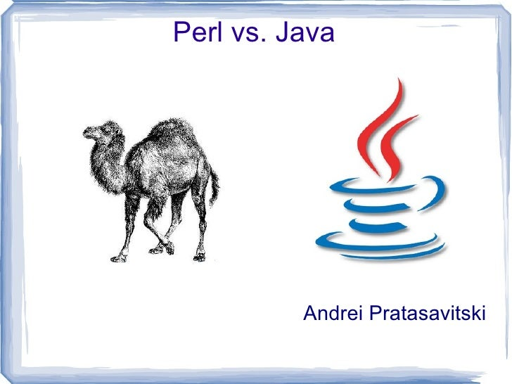 Perl vs. Java Andrei Pratasavitski