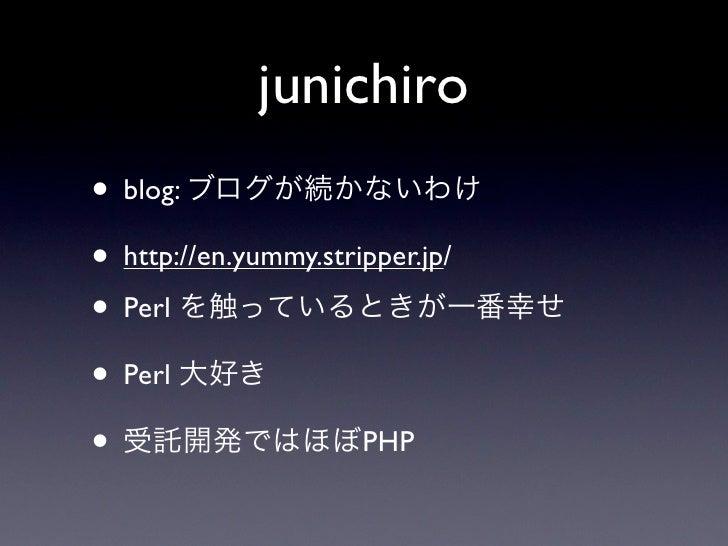 junichiro • blog: • http://en.yummy.stripper.jp/ • Perl • Perl •                     PHP