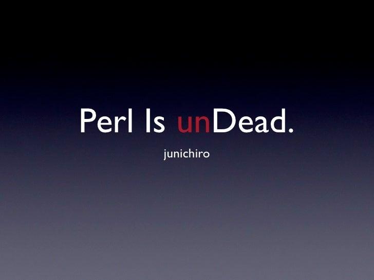 Perl Is unDead.      junichiro