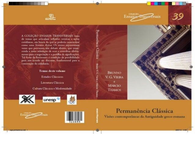 Brunno V. G. Vieira e Márcio Thamos (Orgs.) São Paulo, 2011 Permanência Clássica Visões contemporâneas da Antiguidade grec...