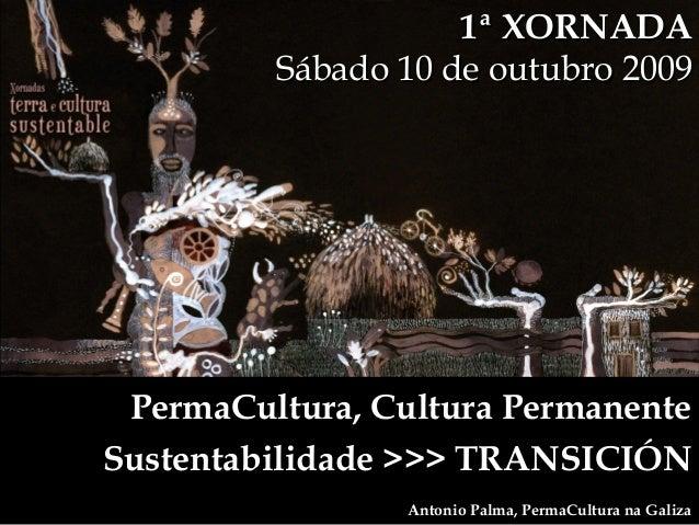 1ª XORNADA1ª XORNADA Sábado 10 de outubro 2009Sábado 10 de outubro 2009 PermaCultura, Cultura PermanentePermaCultura, Cult...