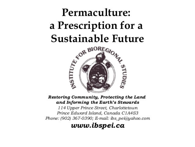 Permaculture: a Prescription for a Sustainable Future Restoring Community, Protecting the Land    and Informing the Earth'...