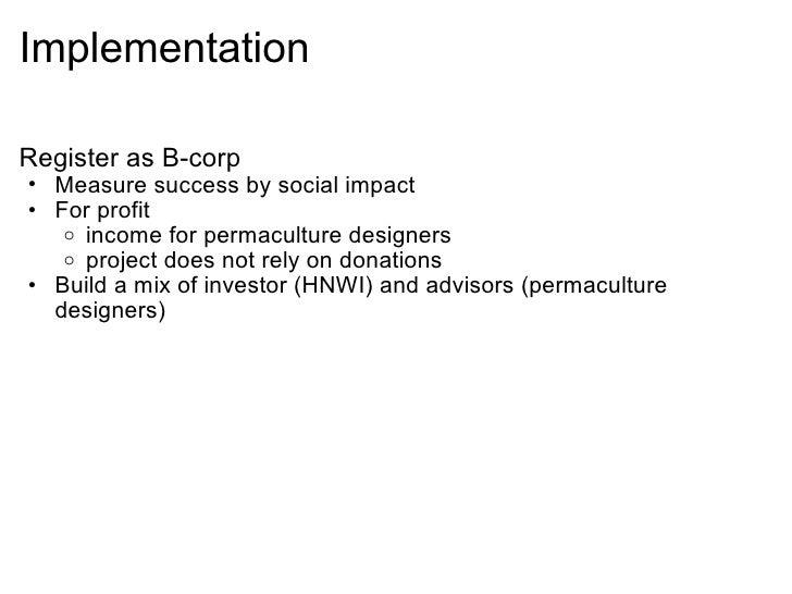 Implementation  <ul><li>Register as B-corp </li></ul><ul><ul><li>Measure success by social impact </li></ul></ul><ul><ul>...