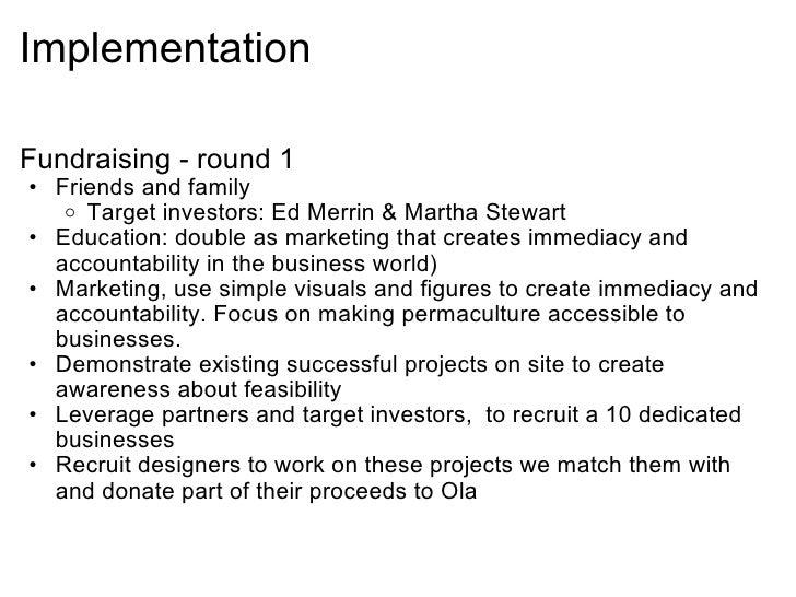 Implementation  <ul><li>Fundraising - round 1  </li></ul><ul><ul><li>Friends and family  </li></ul></ul><ul><ul><ul><li>T...