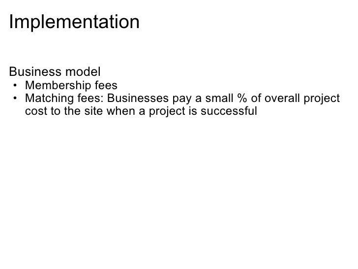 Implementation <ul><li>Business model </li></ul><ul><ul><li>Membership fees  </li></ul></ul><ul><ul><li>Matching fees: ...